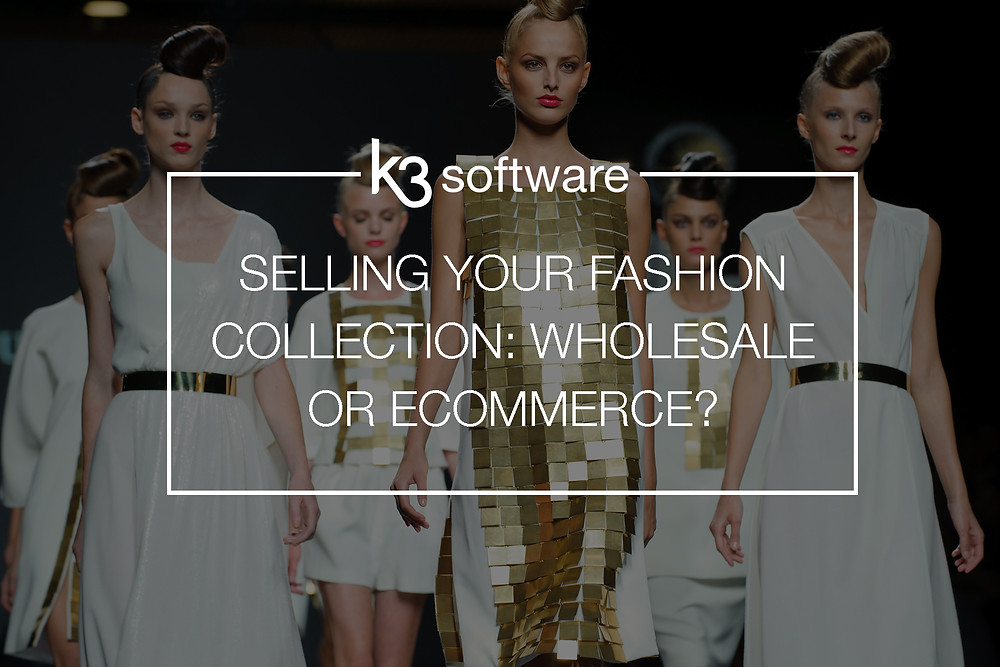 Selling Your Fashion Collection: wholesale or ecommerce?