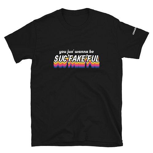 SUC'FAKE'FUL Unisex T-Shirt