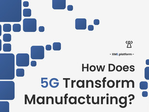 How Does 5G Transform Manufacturing?