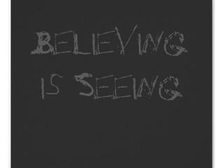 Believing is Seeing!!