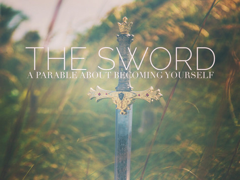 The Sword: A Parable about Becoming Yourself