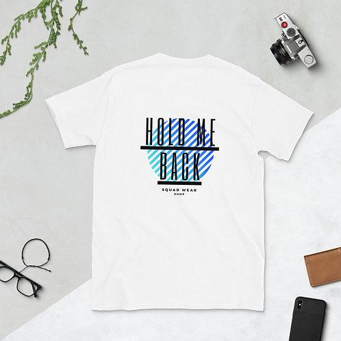 Hold me back - Short-Sleeve Unisex T-Shirt