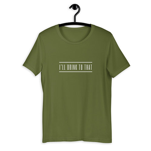 I'll drink to that - Short-Sleeve Unisex T-Shirt