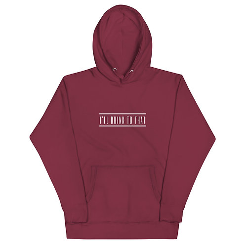 I'll Drink To That - Premium Unisex Hoodie