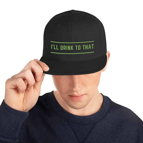I'll drink to that - Snapback Hat