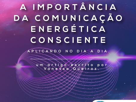 A importância da Comunicação Energética Consciente