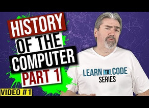 History of the Computer Part 1 - Learn to Code Series