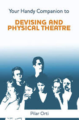 Your Handy Companion To Devising and Physical Theatre- Pilar Orti