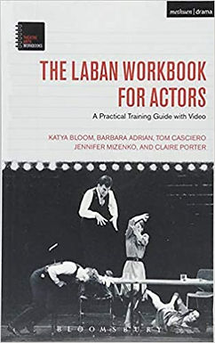 The Laban Workbook for Actors : A Practical Training Guide with Video - Katya Bloom , Barbara Adrian , Claire Porter