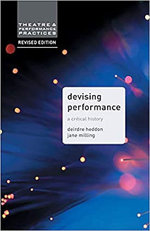 Devising Performance: A Critical History- Dierdre Heddon and Jane Milling