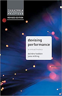 Devising Performance: A Critical History - Dierdre Heddon and Jane Milling