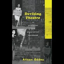Devising Theatre: A Practical and Theoretical Handbook- Alison Oddey
