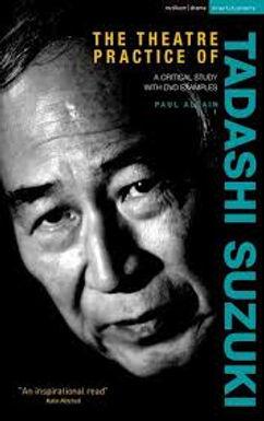 The Theatre Practice of Tadashi Suzuki, Paul Allain