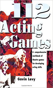 112 Acting Games: A Comprehensive Workbook of Theatre Games for Developing Acting Skills, Gavin Levy