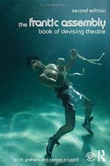 The Frantic Assembly Book on Devising Theatre- Scott Graham and Steven Hoggett