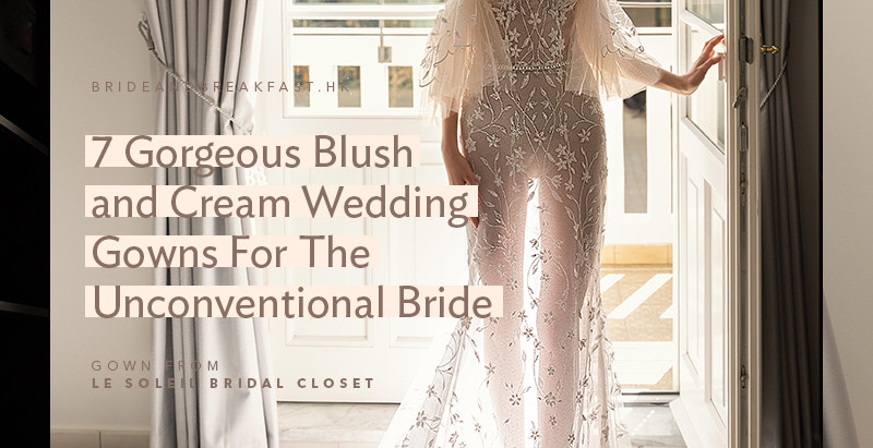 7 Gorgeous Blush and Cream Wedding Gowns For The Unconventional Bride