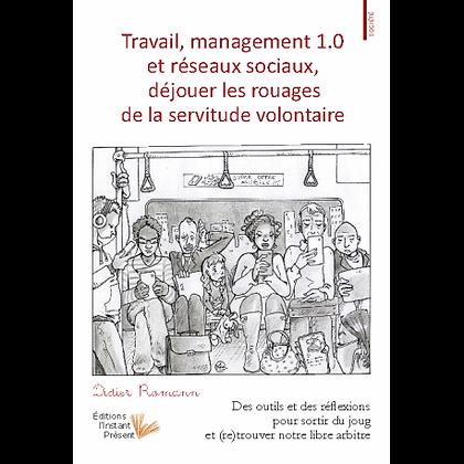 Travail, Management 1.0 et réseaux sociaux : déjouer les rouages de la servitude