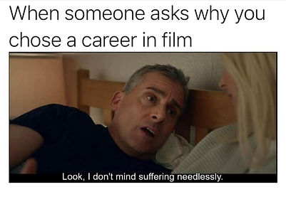 A meme of a desperate Steve Carell in bed, resting his head on a headboard a woman with blonde hair who looks at him.The Text at the top reads ' When someone asks why you chose a career in film', and the text below reads ' Look, I don't mind suffering needlessly'.