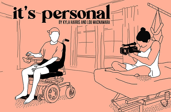 A highlighter peach, block colour, line drawing illustration of Kyla on a raised bed filming Lou who is looking at Kyla whilst trying to reverse in Kyla's power chair Edna. Text in a black, 1970s serif font says 'it's personal' followed by all caps 'by Kyla Harris and Lou Macnamara'.