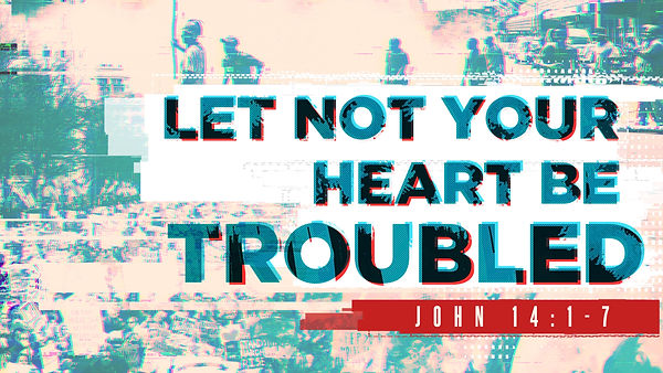 Let Not Your Heart Be Troubled.jpg