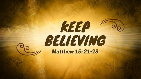 Keep Believing .jpg