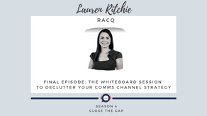 Finale Episode: The Whiteboard Session To Declutter Your Comms Channel Strategy - 4.10 Part 2