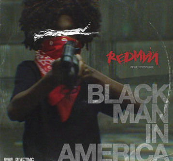 "REDMAN DROPS POWERFUL VISUAL FOR NEW SINGLE ""BLACK MAN IN AMERICA"" MAKING A STATEMENT FOR THE CULTUR"
