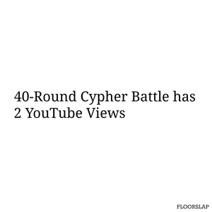 40 round cypher battle has 2 youtube views