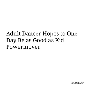 adult dancer hopes to one day be as good as kid powermover