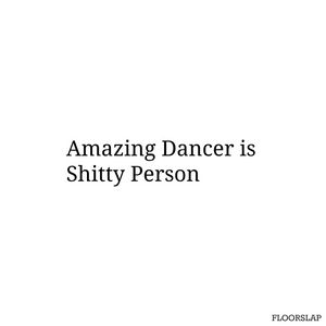 Amazing dancer is shitty person