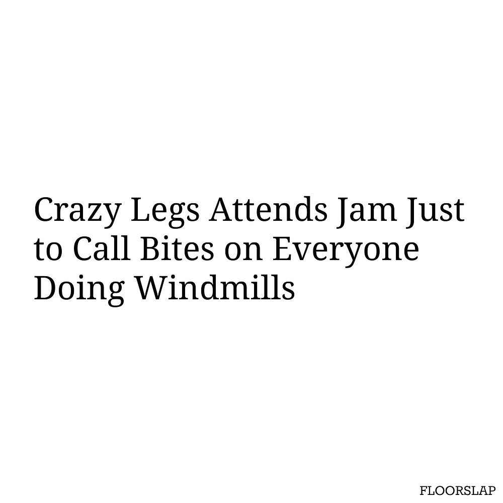 Crazy Legs attends jam just to call bites on everyone doing windmills