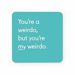 You're a Weirdo Coaster
