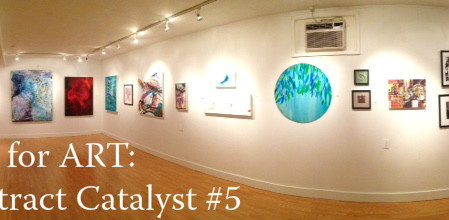 Call for ART: 5th Annual Abstract Catalyst Exhibition