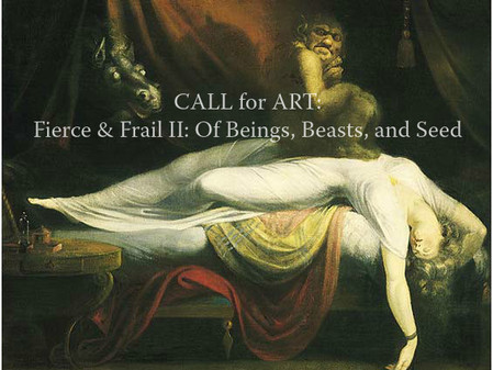 Call for Art:  FIERCE & FRAIL II: Of Beings, Beasts, and Seed