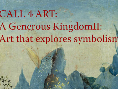 CALL 4 ART: A Generous Kingdom II: Art that explores symbolism, story, and beyond Deadline is Octobe