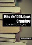 """Título: """"Más de 100 Libros Gratuitos"""" Sobre gestión de proyectos e innovación"""" Compilación: Laboratorioti.com Edición: Octubre 2014 Licencia: Creative Commons Reconocimiento-NoComercial-SinObraDerivada-4.0 Internacional Páginas: 123 Precio: Obsequio de EyGP """