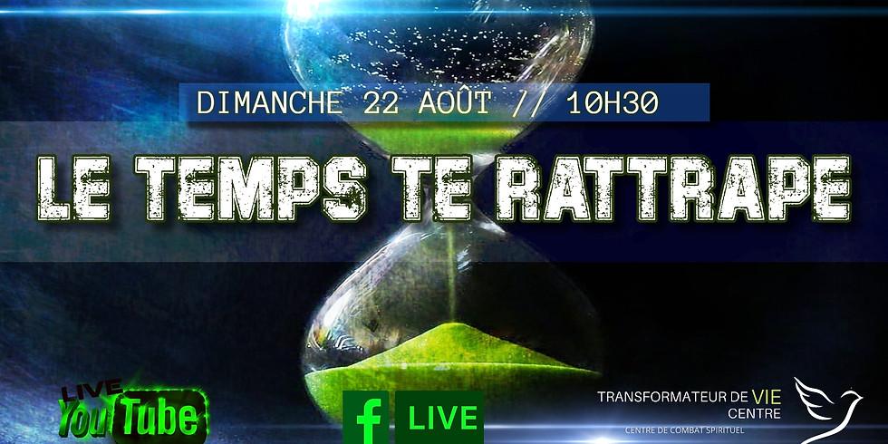LE TEMPS TE RATTRAPE