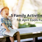5 Family Activities for April Fools Fun