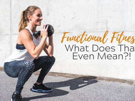 Functional Fitness, What Does That Even Mean?