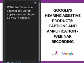 Google's Hearing Assistive Products: Captions and Amplification - Webinar Recording