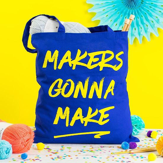 Makers Gonna Make Tote Bag