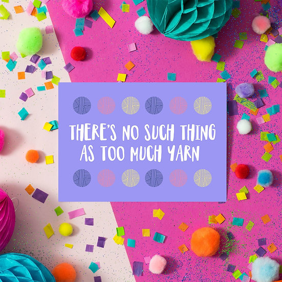 There's No Such Thing As Too Much Yarn Postcard