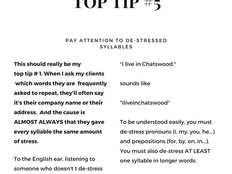 Top Tip no. 5    Pay attention to de-stressed syllables