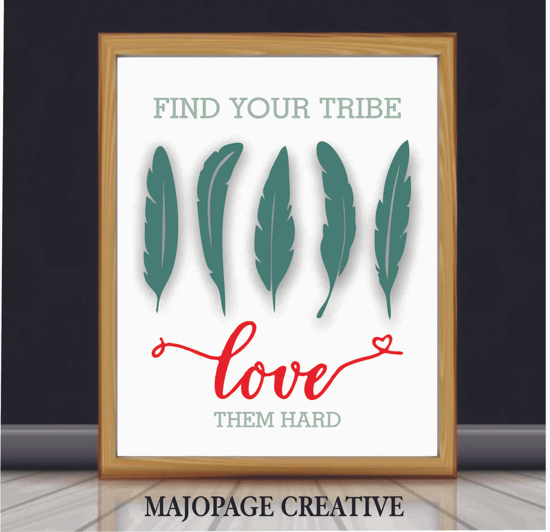 Find your Tribe Love them Hard.jpg
