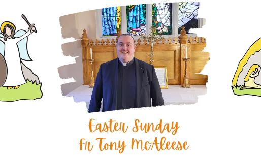 Easter Sunday: Fr Tony Mc Aleese (Chaplain to Mater Hospital)