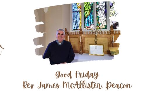Good Friday: Rev. James Mc Allister (Deacon)