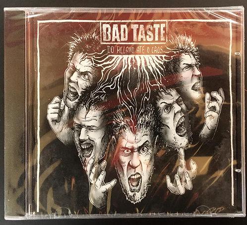 CD Bad Taste - Do Relaxo Até Ao Caos... - Lacrado