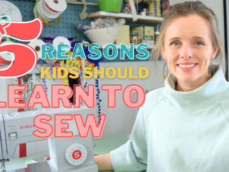 Top 5 Reasons That Kids Should Learn to Sew