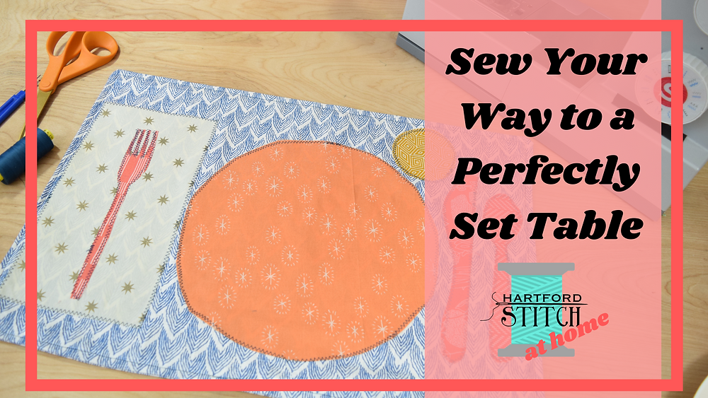 """colorful fabric placemat with fabric applique place settings. Coral overlay with """"Sew Your Way to a Perfectly Set Table"""" header and Hartford Stitch at Home logo"""