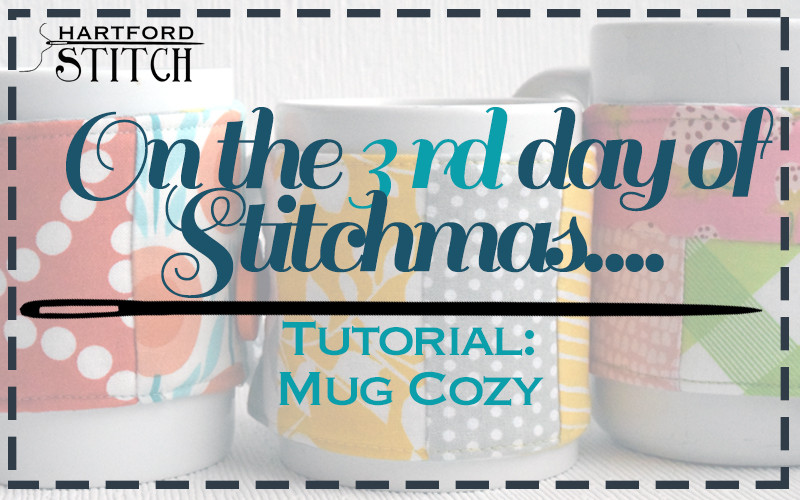 Hartford Stitch Sewing Studio 12 Days of Stitchmas Mug Cozy tutorial